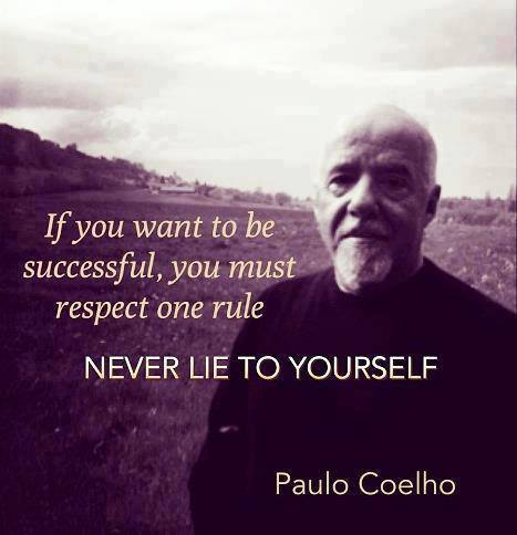 Paulo Coelho - If you want to be successful, you must respect one rule. Never Lie To Yourself