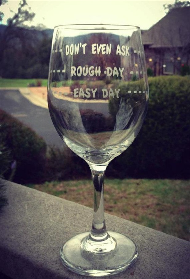 Wine Glass, Rough Day, Easy Day, Dont Even Ask