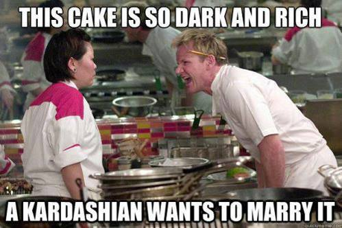 Gordon Ramsay - This cake is so dark and rich a Kardashian wants to marry it !