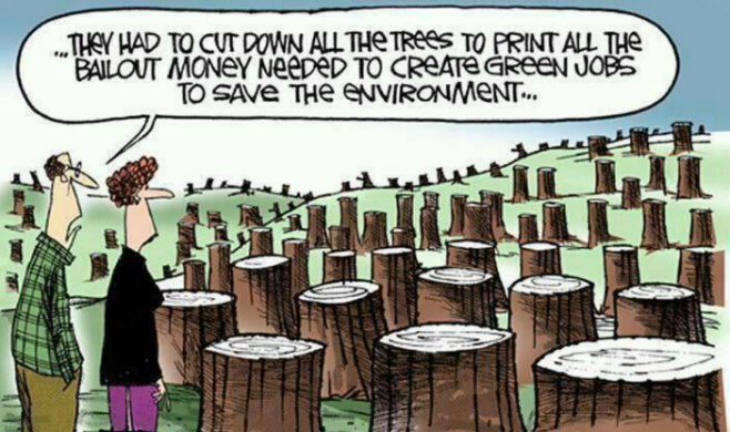 They had to cut down all the trees to print all the bailout money needed to create green jobs to save the environment