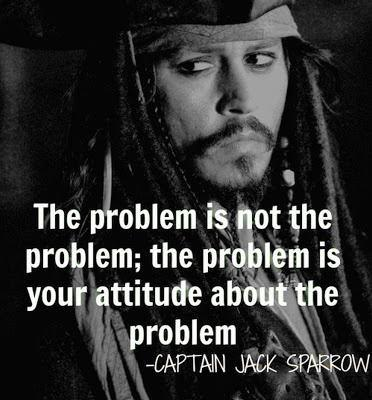 The problem is not the problem. The problem is your attitude about the problem.