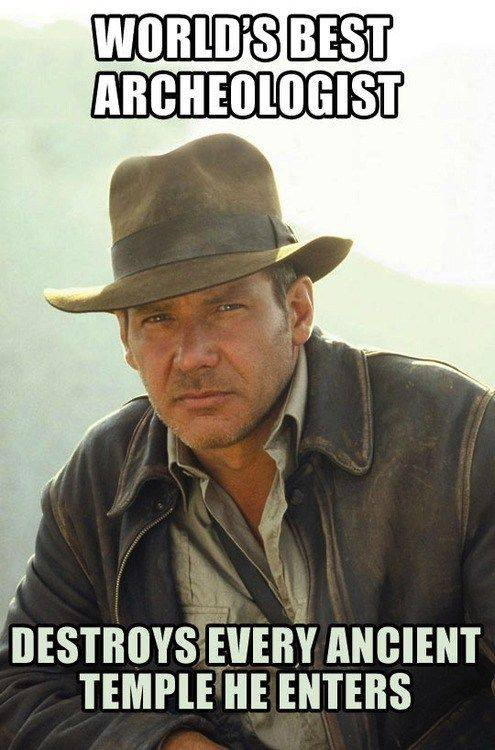 Indiana Jones - World's best archaeologist destroys every ancient temple he enters