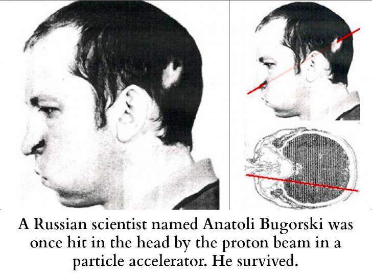 A Russian scientist named Anatoli Bugorski was once hit in the head by the proton beam.