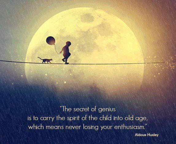 Aldous Huxley - The secret of genius is to carry the spirit of the child into old age...