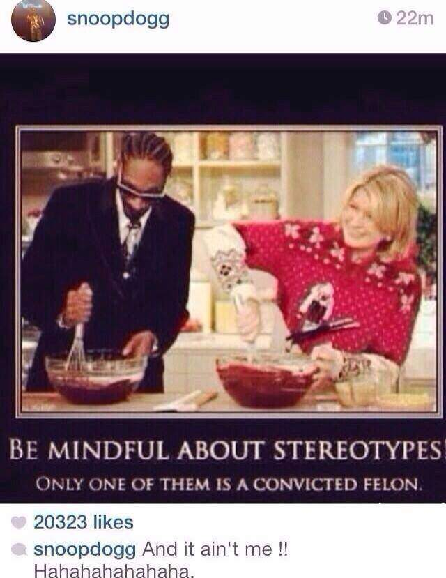 Be mindful about stereotypes - Snoop Dogg