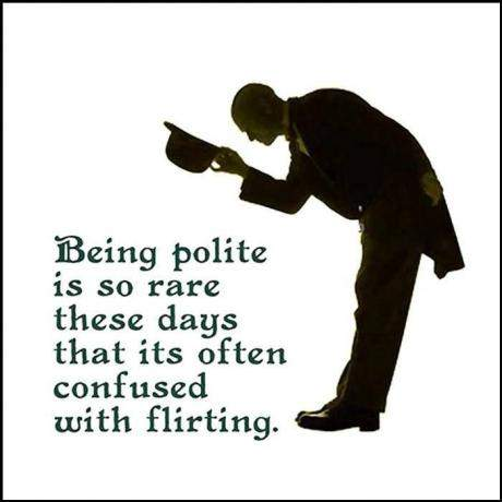 Being polite is so rare these days that its often confused with flirting.