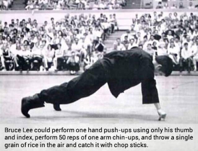 Bruce Lee could preform one hand push-ups using inly his thumb and index