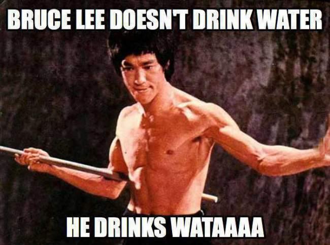Bruce Lee doesn't drink water, he drinks wataaaa! - 9buz