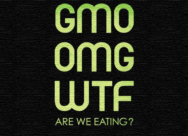 GMO OMG WTF Are we eating?