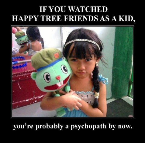 If you watched happy tree friends as a kid