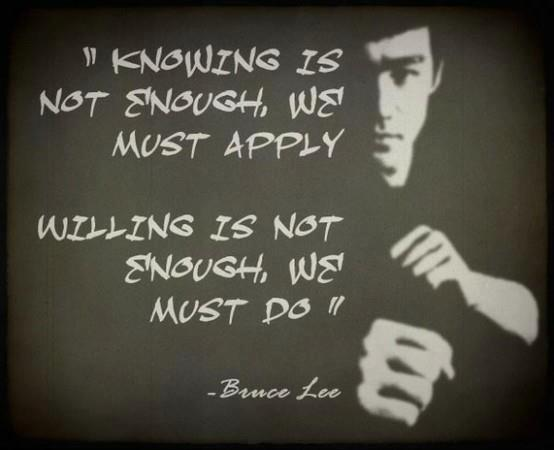 bruce lee   knowing is not enough we must apply willing