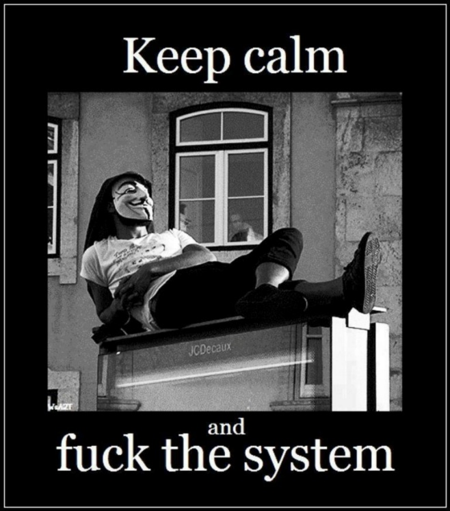 Keep Calm And Fuck The System