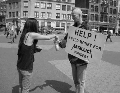 Honest beggar - Help ! I need money for the Metallica concert