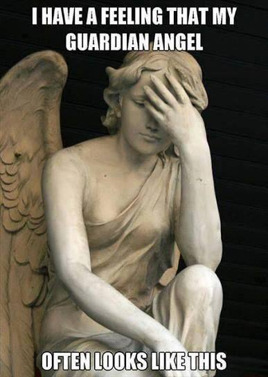 I have feeling that my guardian angel often looks like this