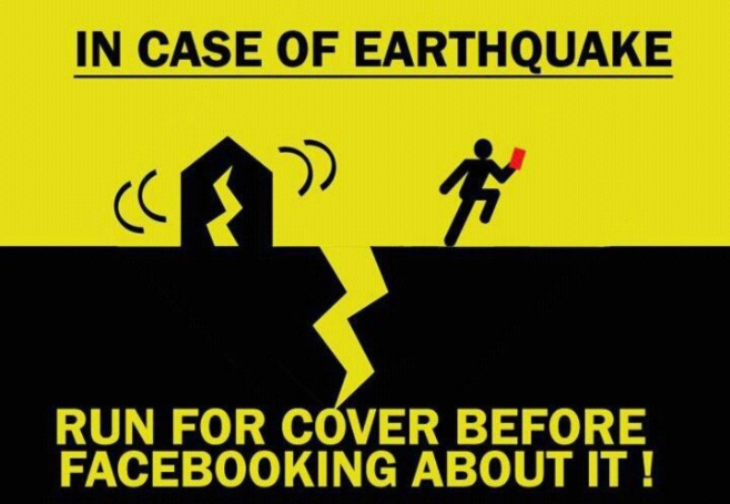 In case of earthquake run for cover before Facebooking about it !