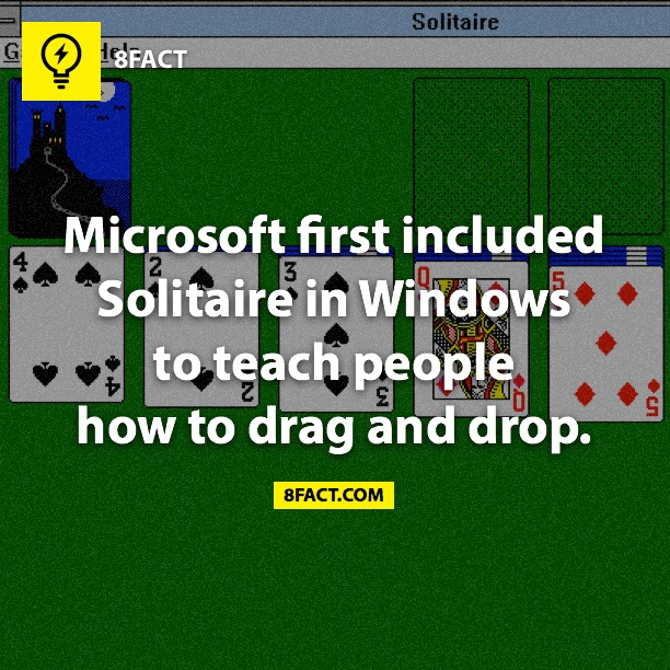 Microsoft first included Solitaire in Windows to teach people how to drag and drop