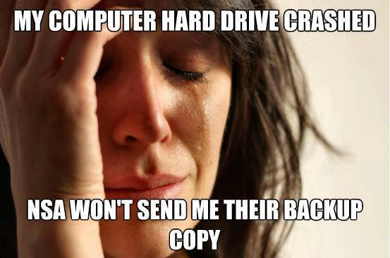 My computer hard drive crashed NSA won't send me their backup copy