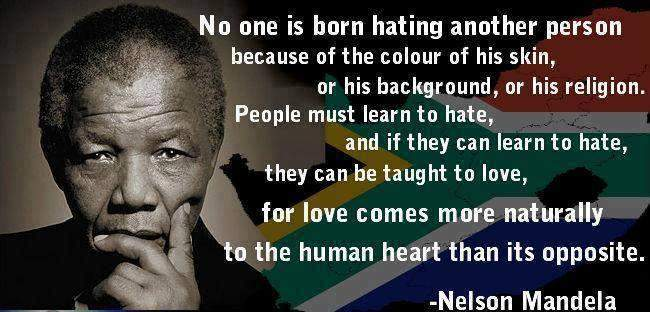 Nelson Mandela - No one is born hating another person because of the colour of his skin...
