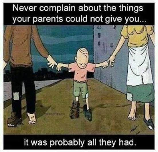 Never Complain About The Things Your Parents Could Not