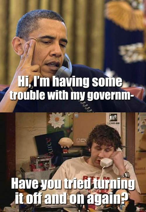 Obama - Hi, I'm having some trouble with my government!
