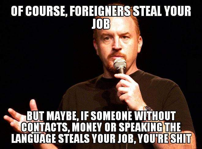 Of course, foreigners steal your job...