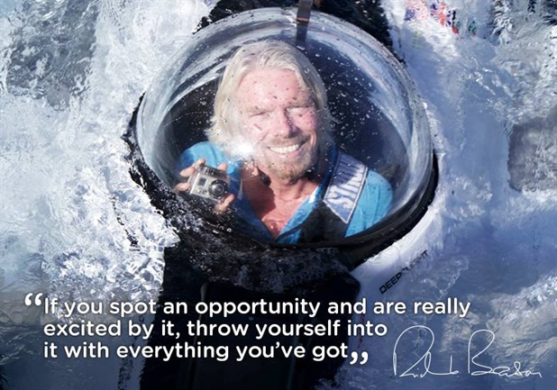 Richard Branson -  If you spot an opportunity and are really excited by it, throw yourself into it with everything you've got