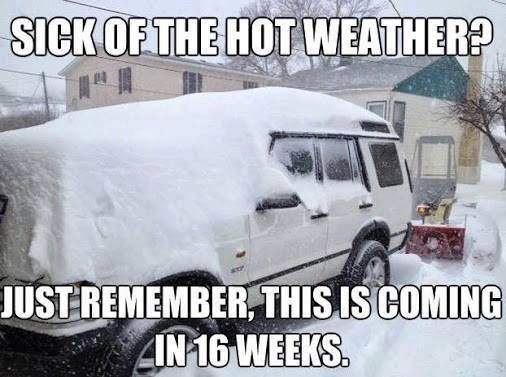 Sick of the hot weather? Just remember, This is coming in 16 weeks.