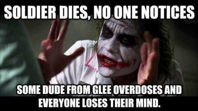 Soldier dies, no one notices Some dude from Glee overdose and everyone loses their mind.