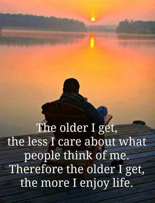 The older I get, the less I care..