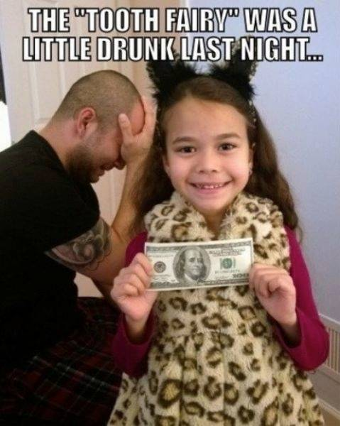 The Tooth Fairy Was A Little Drunk Last Night