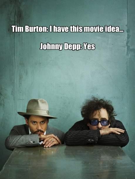 Tim Burton: I have this movie idea.. Johnny Depp: Yes