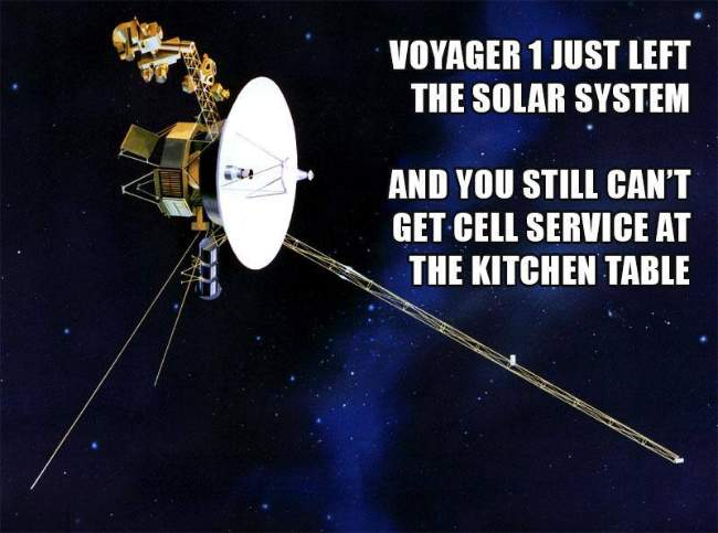 Voyager 1 just left the solar system and you still can't get cell service at the kitchen table.