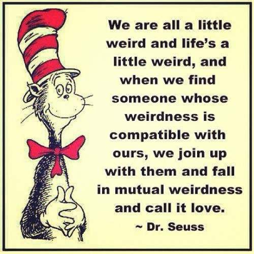 We are all a little weird.