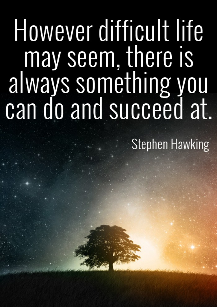 Stephen Hawking - However difficult life may seem...
