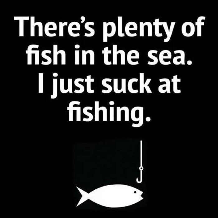 There's plenty of fish in the sea