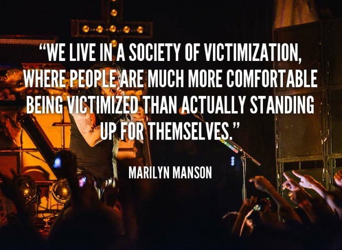 We live in a society of victimization... - Marilyn Manson