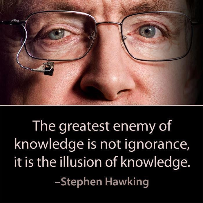 The greatest enemy of knowledge.... - Stephen Hawking