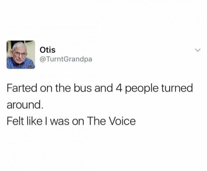 The Voice - Farted on the bus and 4 people turned around.