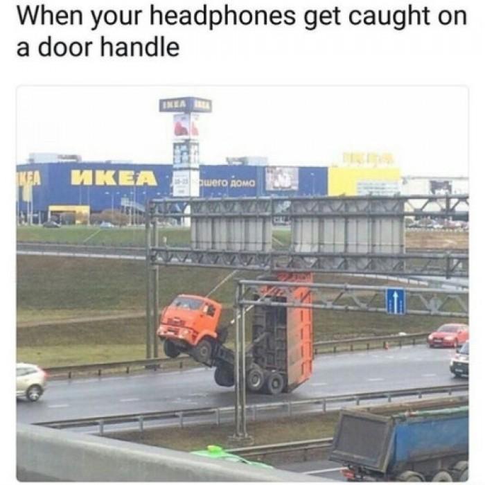 When your headphones get caught on a door handle