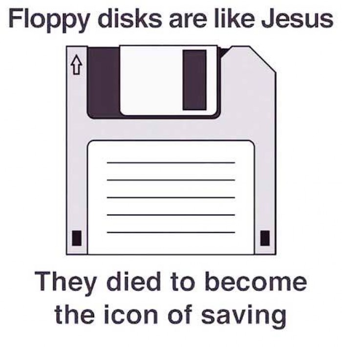 Floppy disks are like Jesus