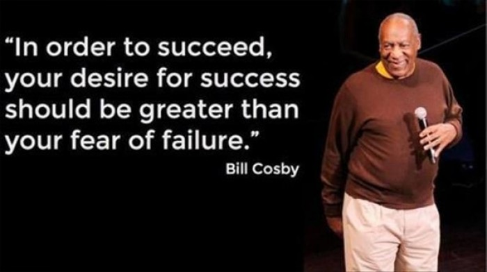Bill Cosby - In order to succeed, your desire for success should be...