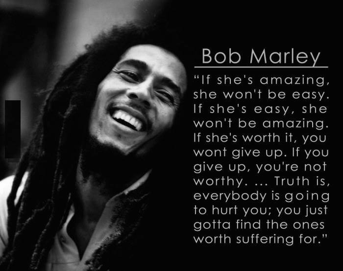 Bob Marley - If she's amazing won't be easy...