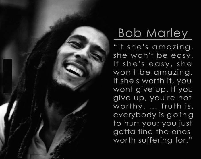 Bob Marley - If she's amazing won't be easy...