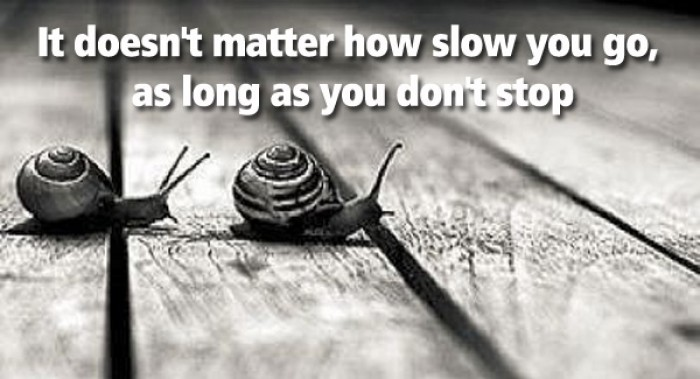It doesn't matter how slow you go...