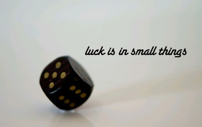 Luck is in small things