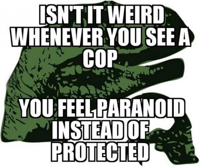 Isn't It Weird When You See A Cop..