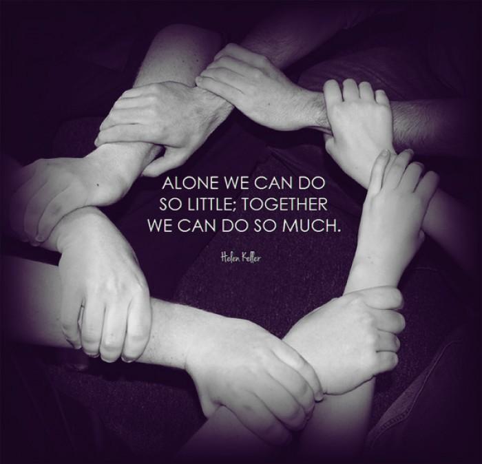 Helen Keller - Alone we can do so little, together we...
