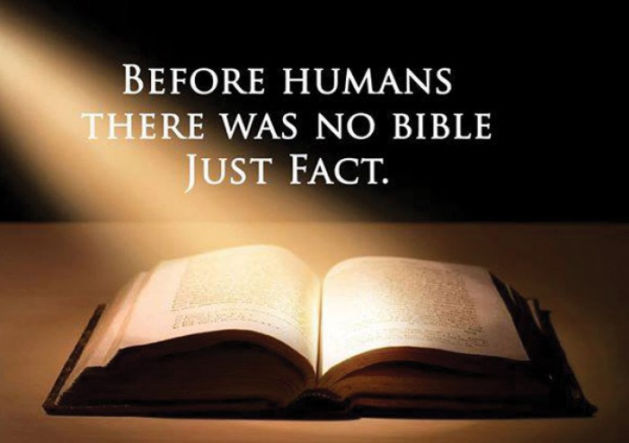 Before humans there was no bible just fact.