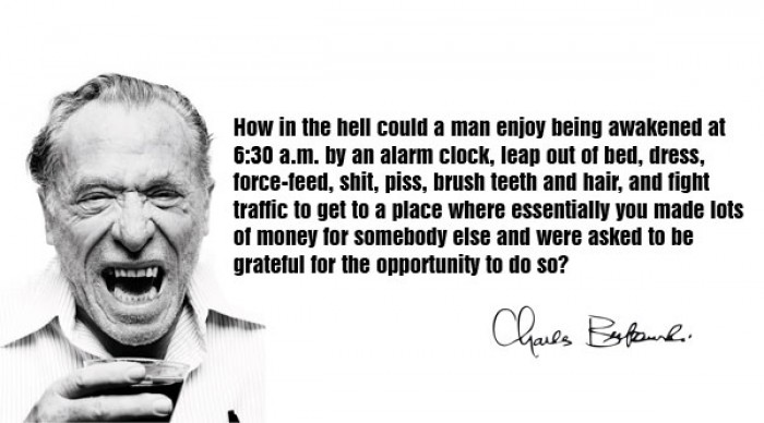 Charles Bukowski - How in the hell could a man enjoy being awakened at 6:30 a.m.