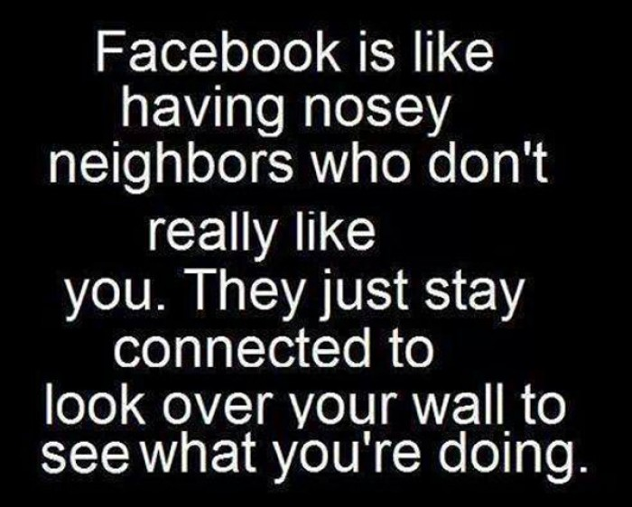 Facebook is like having nosey neighbours